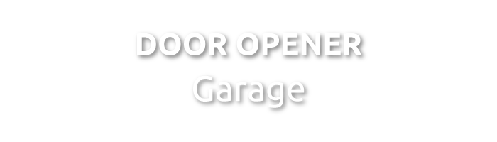 THE DOOR OPENER - GARAGE