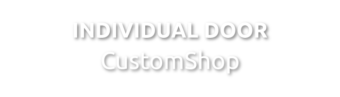 THE INDIVIDUAL DOOR - CUSTOM SHOP